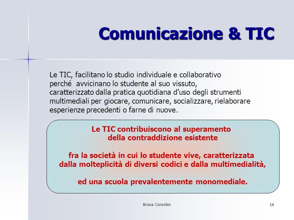 Comunicazione & TIC Le TIC, facilitano lo studio individuale e collaborativo. perché avvicinano lo studente al suo vissuto,