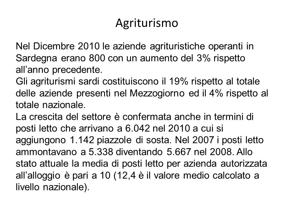 Agriturismo Nel Dicembre 2010 le aziende agrituristiche operanti in Sardegna erano 800 con un aumento del 3% rispetto all'anno precedente.