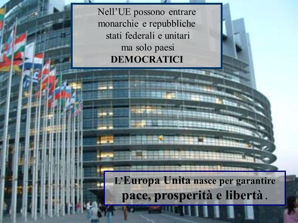 L'Europa Unita nasce per garantire pace, prosperità e libertà .