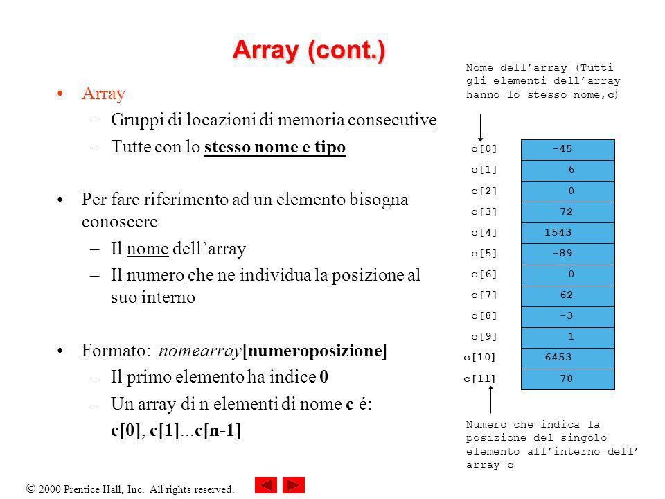 Array (cont.) Array Gruppi di locazioni di memoria consecutive