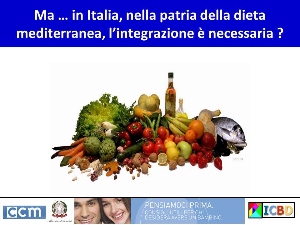 Ma … in Italia, nella patria della dieta mediterranea, l'integrazione è necessaria