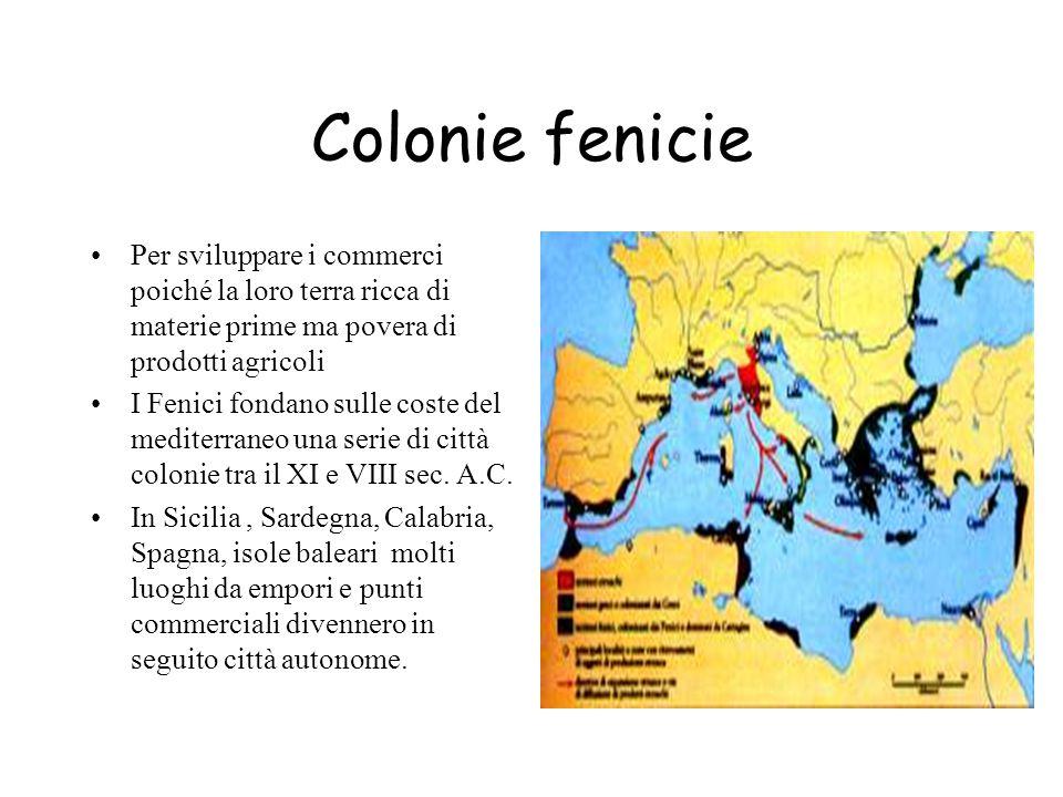 Colonie fenicie Per sviluppare i commerci poiché la loro terra ricca di materie prime ma povera di prodotti agricoli.