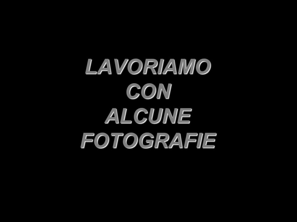 LAVORIAMO CON ALCUNE FOTOGRAFIE