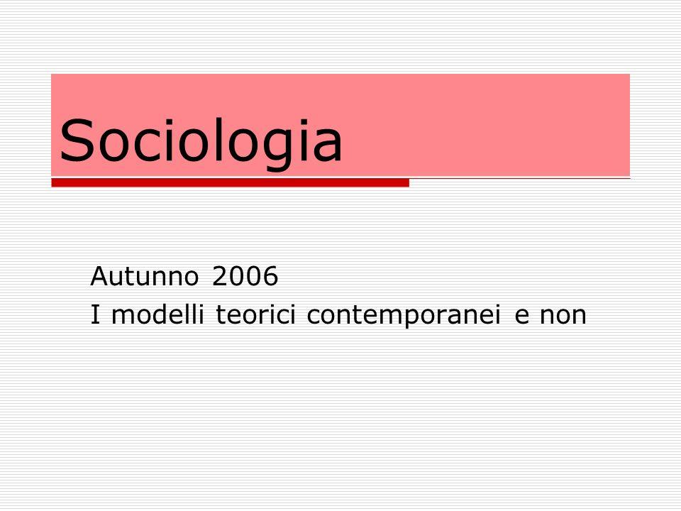 Autunno 2006 I modelli teorici contemporanei e non