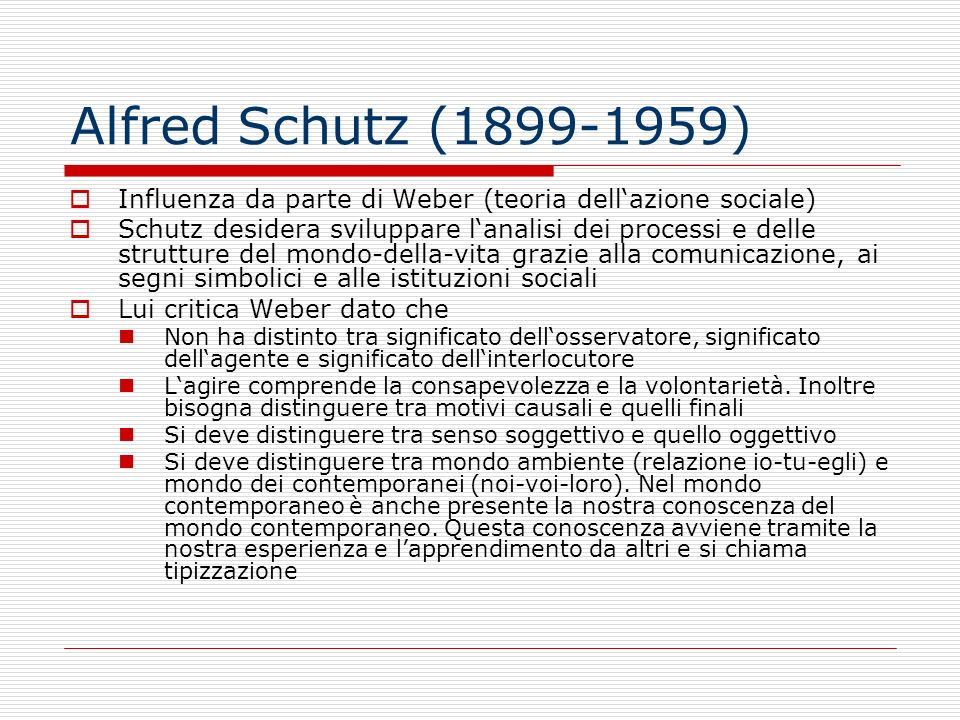 Alfred Schutz (1899-1959) Influenza da parte di Weber (teoria dell'azione sociale)