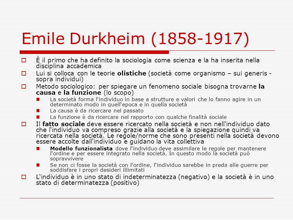 Emile Durkheim (1858-1917) È il primo che ha definito la sociologia come scienza e la ha inserita nella disciplina accademica.
