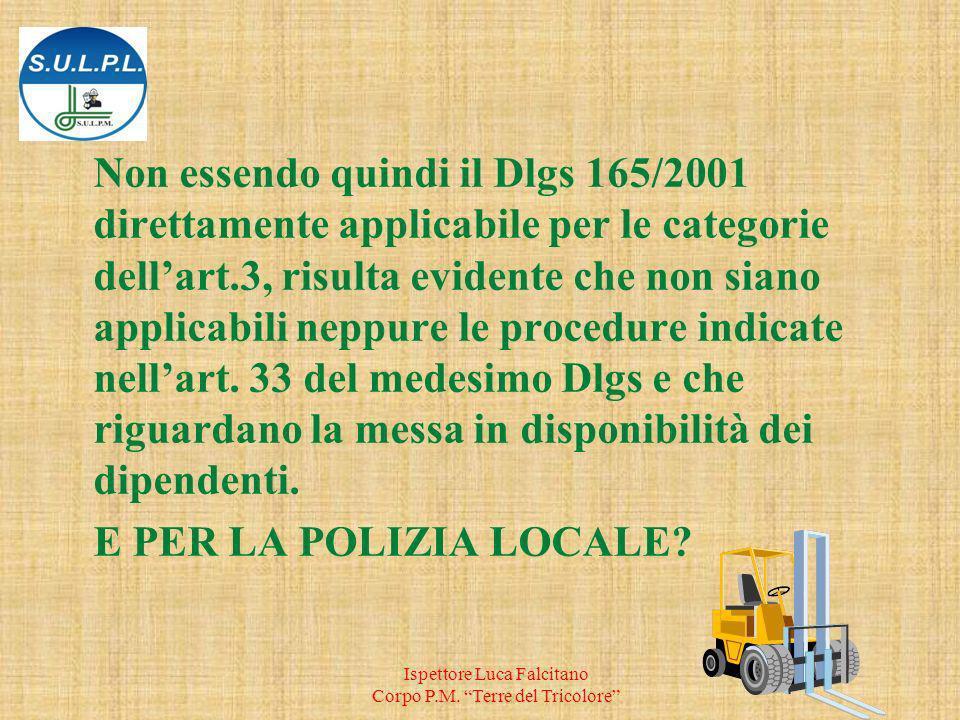 Non essendo quindi il Dlgs 165/2001 direttamente applicabile per le categorie dell'art.3, risulta evidente che non siano applicabili neppure le procedure indicate nell'art. 33 del medesimo Dlgs e che riguardano la messa in disponibilità dei dipendenti.
