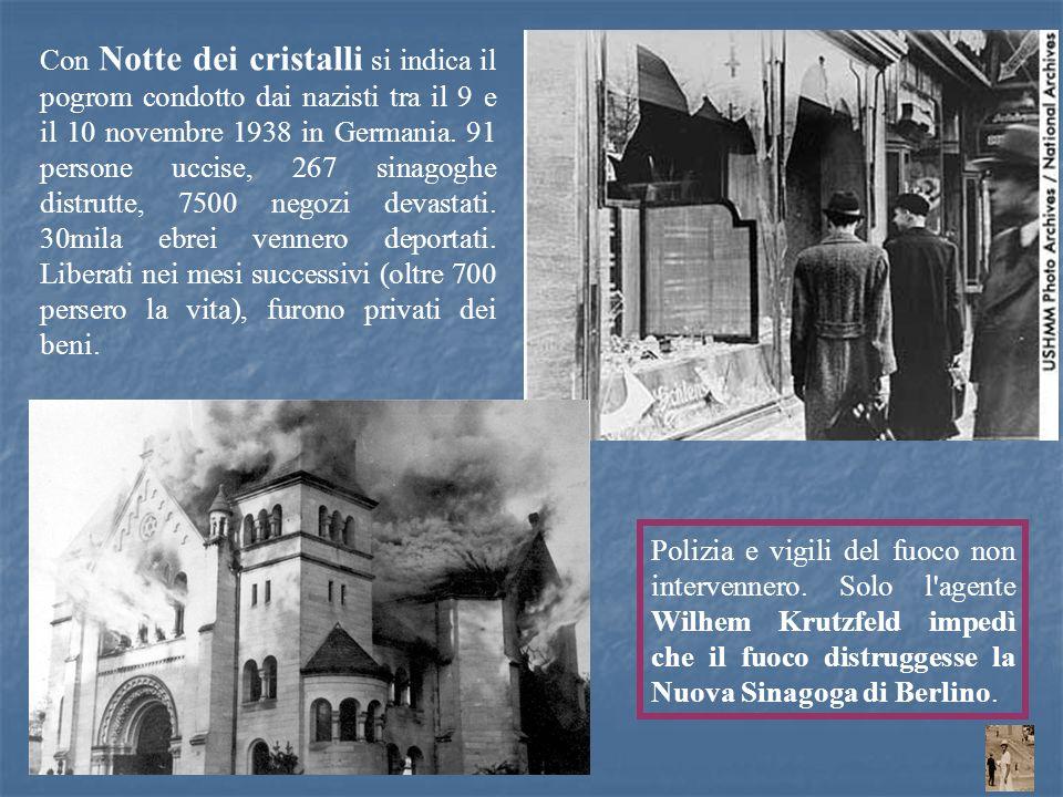 Con Notte dei cristalli si indica il pogrom condotto dai nazisti tra il 9 e il 10 novembre 1938 in Germania. 91 persone uccise, 267 sinagoghe distrutte, 7500 negozi devastati. 30mila ebrei vennero deportati. Liberati nei mesi successivi (oltre 700 persero la vita), furono privati dei beni.