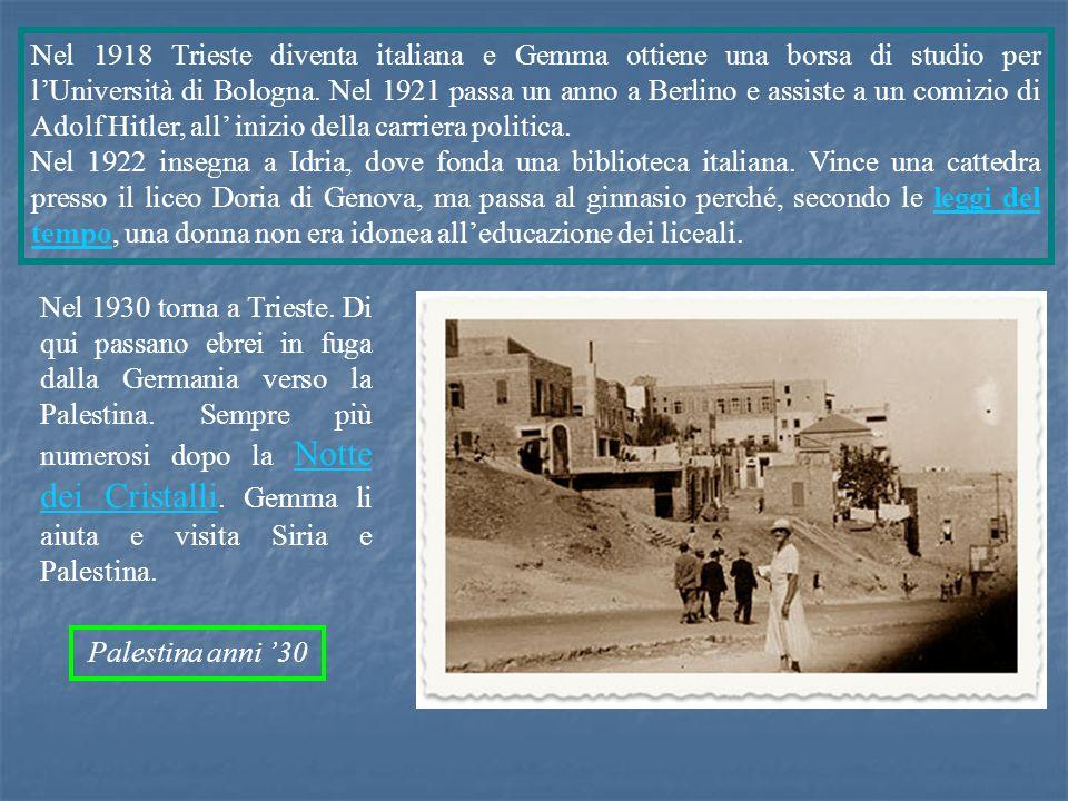 Nel 1918 Trieste diventa italiana e Gemma ottiene una borsa di studio per l'Università di Bologna. Nel 1921 passa un anno a Berlino e assiste a un comizio di Adolf Hitler, all' inizio della carriera politica.