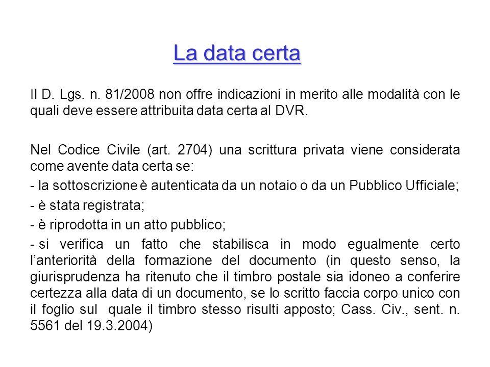 La data certa Il D. Lgs. n. 81/2008 non offre indicazioni in merito alle modalità con le quali deve essere attribuita data certa al DVR.