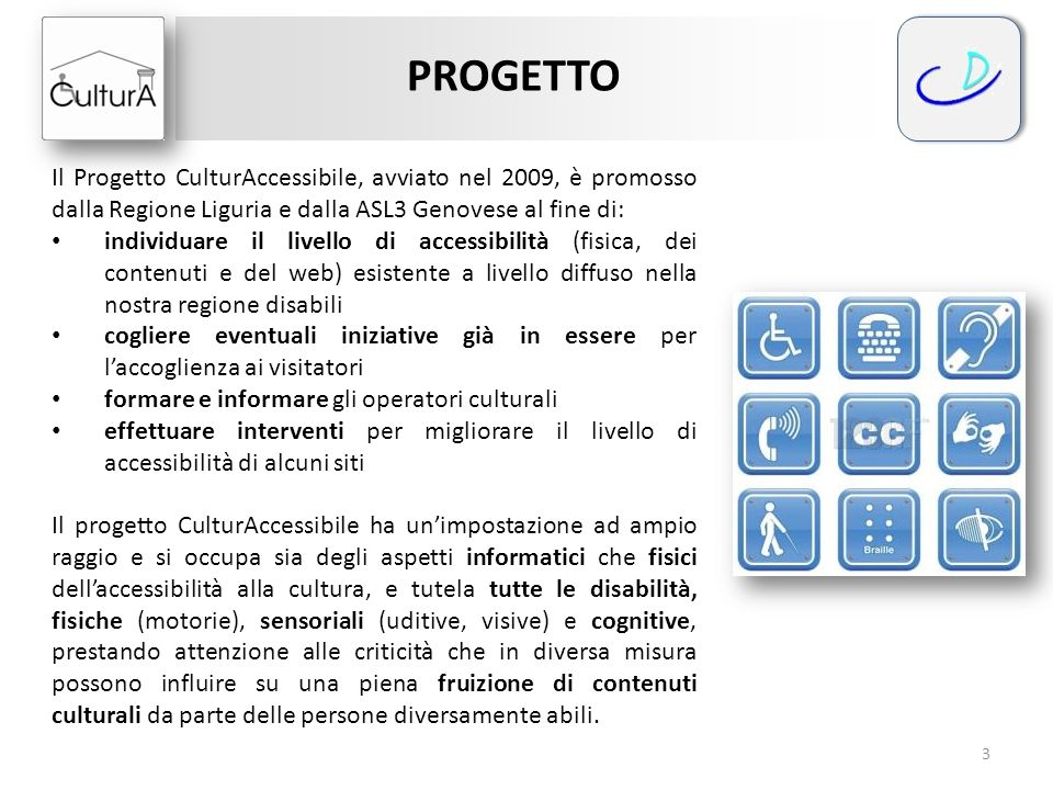 PROGETTO Il Progetto CulturAccessibile, avviato nel 2009, è promosso dalla Regione Liguria e dalla ASL3 Genovese al fine di: