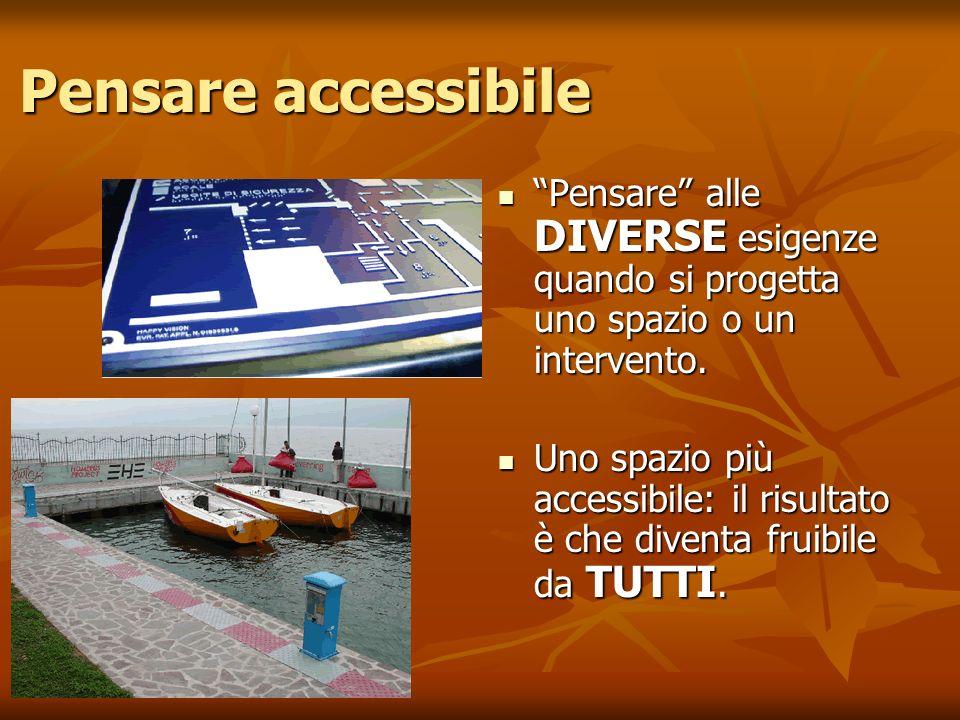 Pensare accessibile Pensare alle DIVERSE esigenze quando si progetta uno spazio o un intervento.