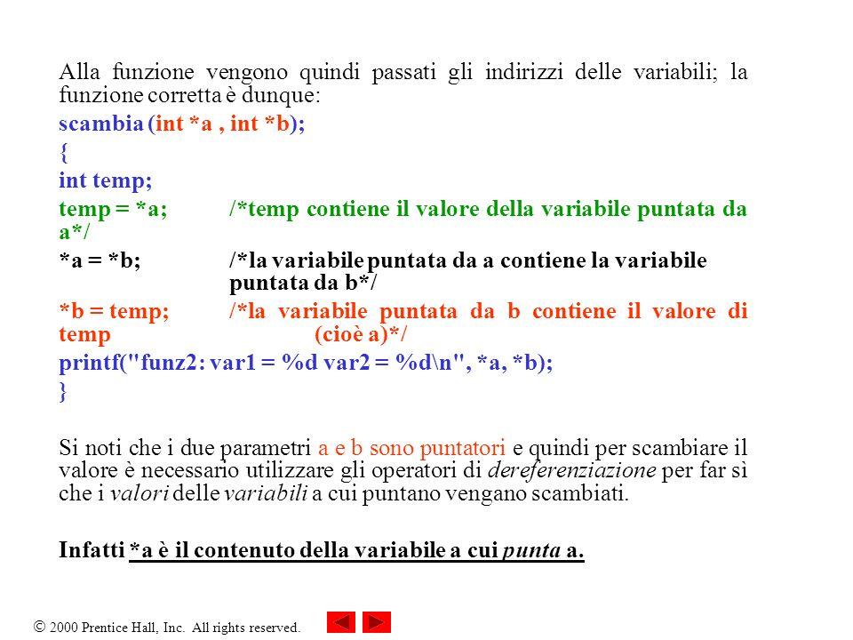 Alla funzione vengono quindi passati gli indirizzi delle variabili; la funzione corretta è dunque: