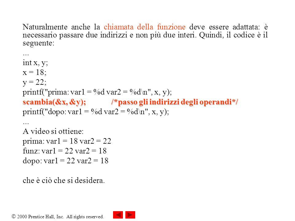 Naturalmente anche la chiamata della funzione deve essere adattata: è necessario passare due indirizzi e non più due interi. Quindi, il codice è il seguente: