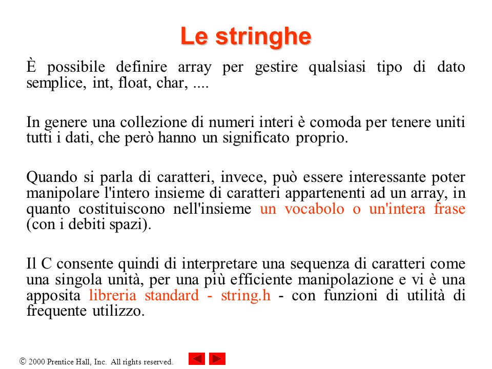 Le stringheÈ possibile definire array per gestire qualsiasi tipo di dato semplice, int, float, char, ....