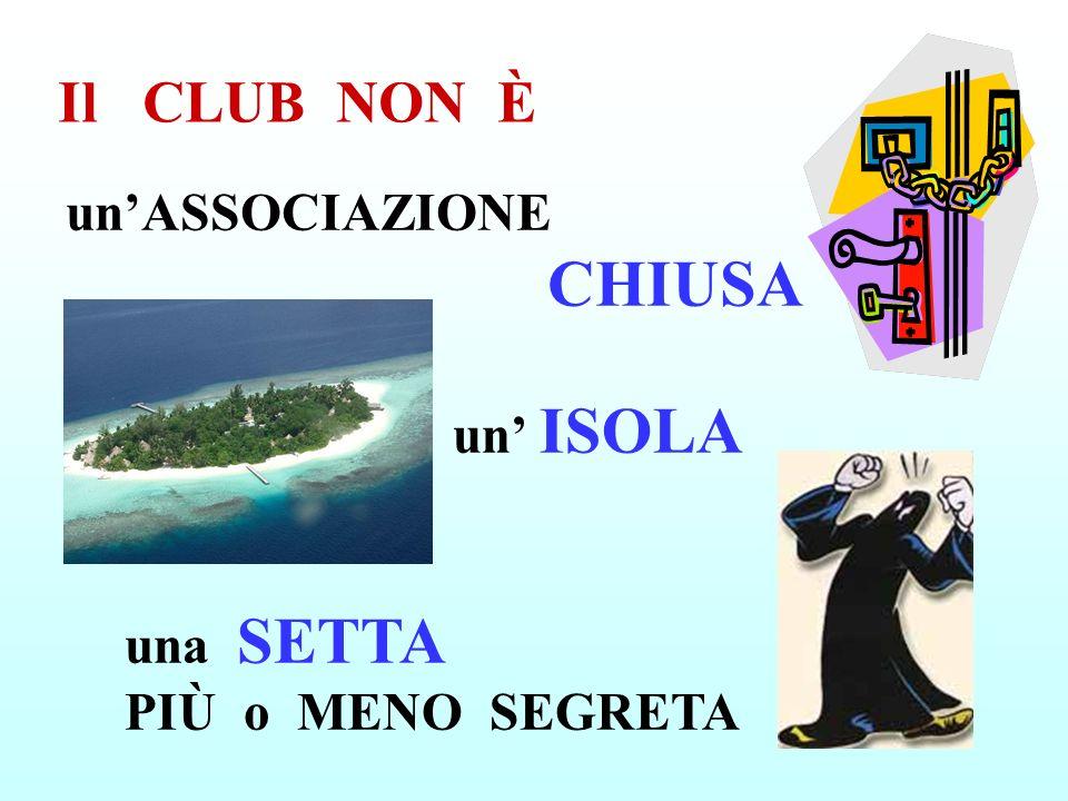 Il CLUB NON È un'ASSOCIAZIONE CHIUSA un' ISOLA