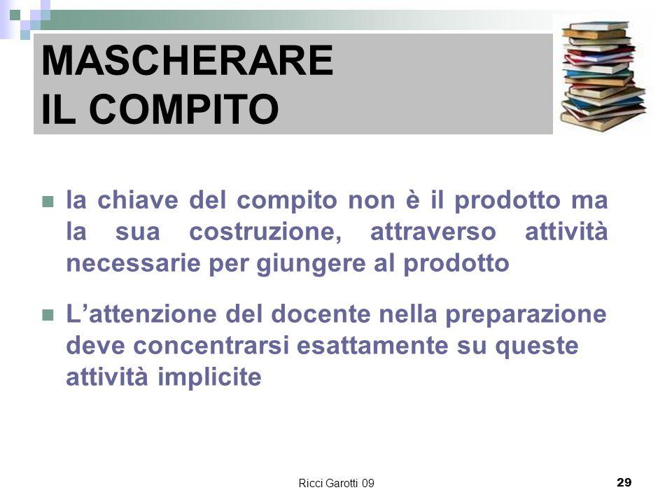MASCHERARE IL COMPITOla chiave del compito non è il prodotto ma la sua costruzione, attraverso attività necessarie per giungere al prodotto.