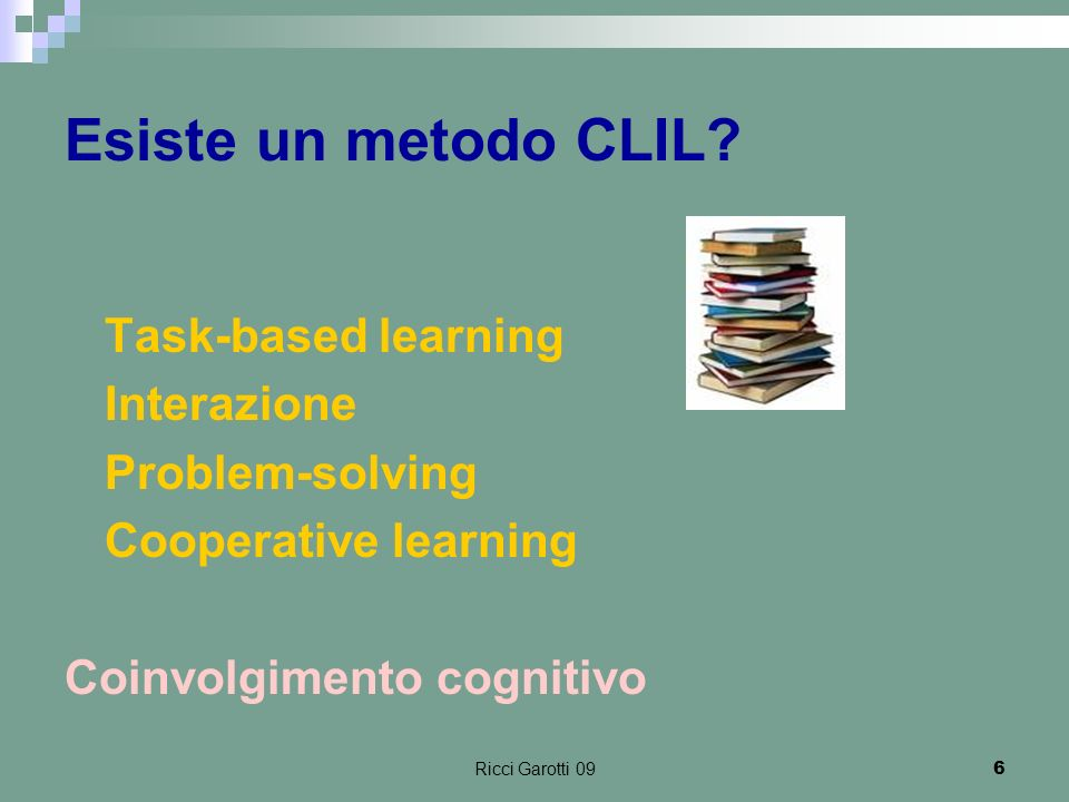 Esiste un metodo CLIL Task-based learning Interazione Problem-solving