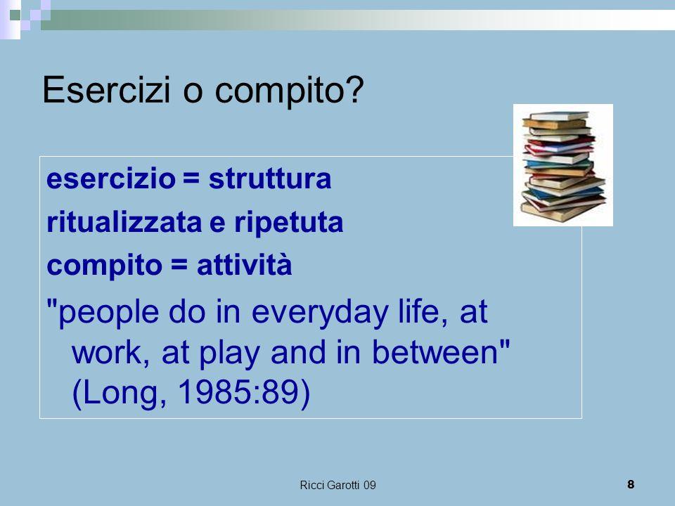 Esercizi o compito esercizio = struttura. ritualizzata e ripetuta. compito = attività.