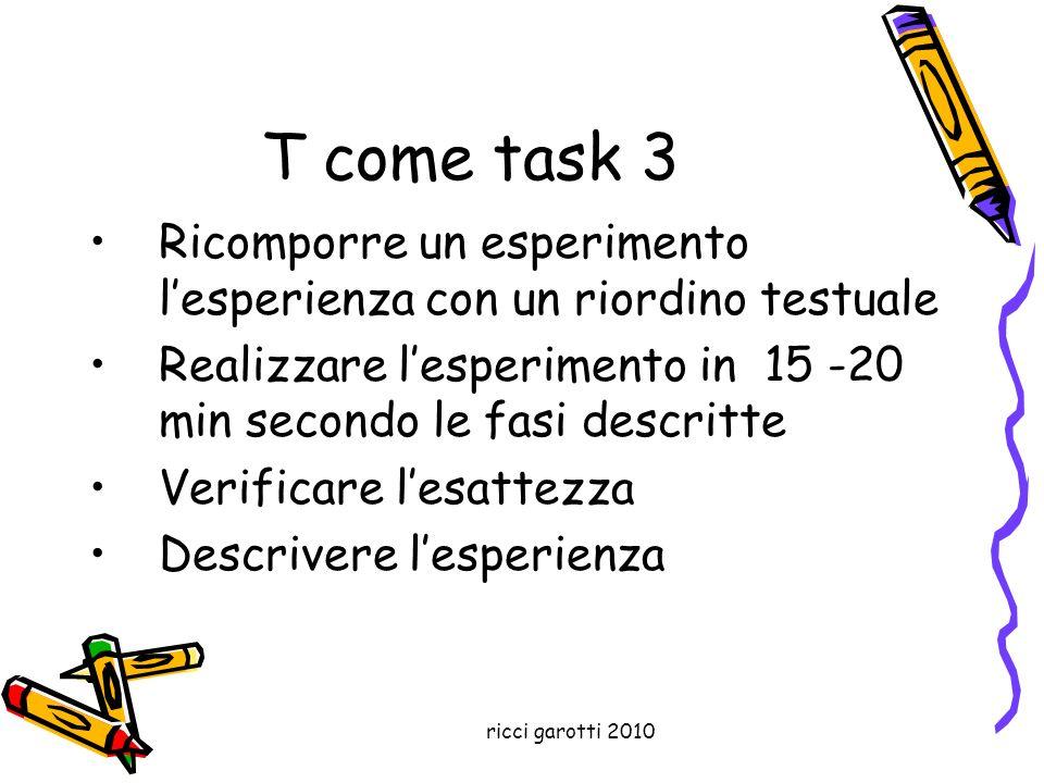 T come task 3 Ricomporre un esperimento l'esperienza con un riordino testuale. Realizzare l'esperimento in 15 -20 min secondo le fasi descritte.