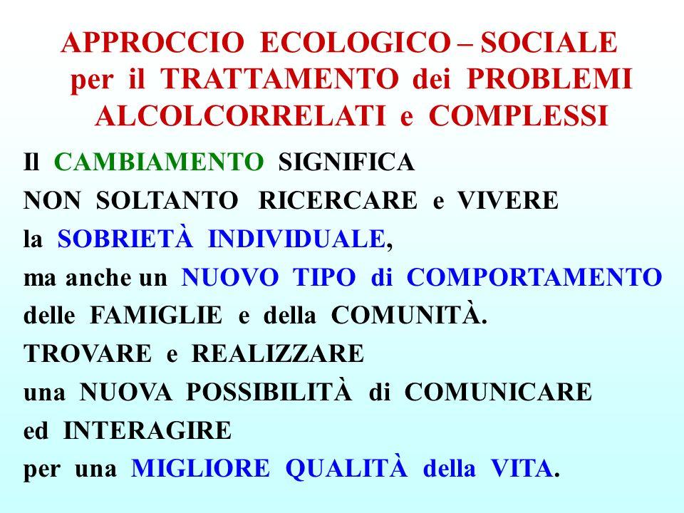 APPROCCIO ECOLOGICO – SOCIALE per il TRATTAMENTO dei PROBLEMI ALCOLCORRELATI e COMPLESSI