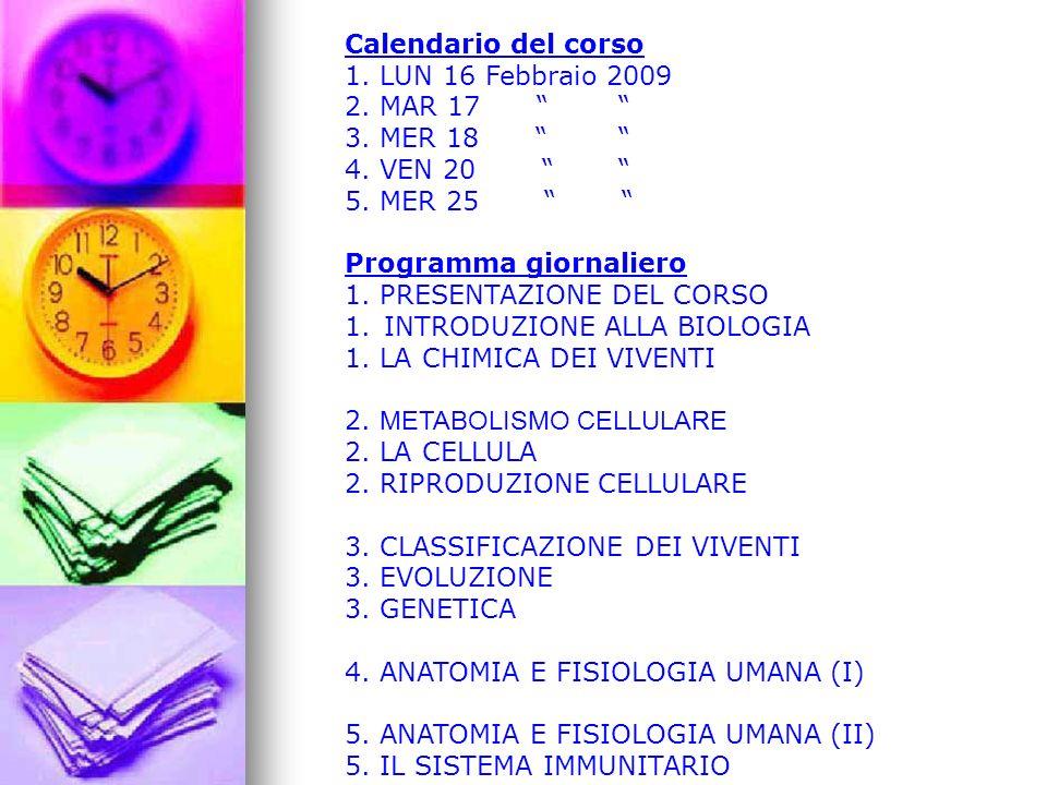 Calendario del corso 1. LUN 16 Febbraio 2009. 2. MAR 17 3. MER 18