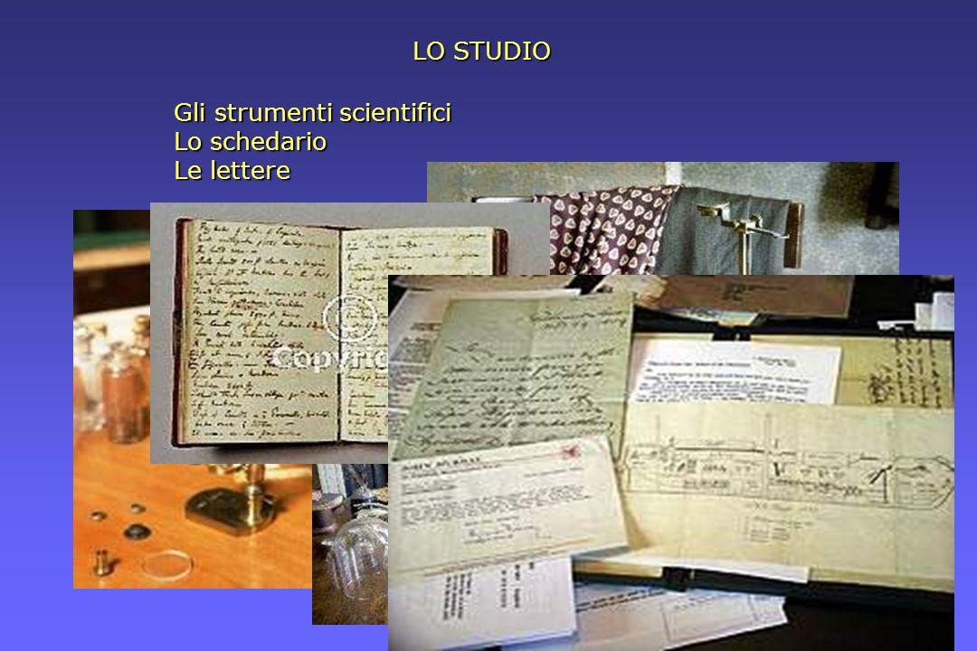 LO STUDIO Gli strumenti scientifici Lo schedario Le lettere