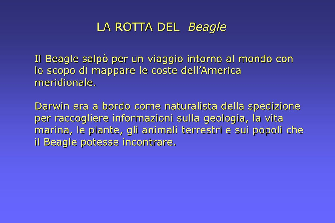 LA ROTTA DEL BeagleIl Beagle salpò per un viaggio intorno al mondo con lo scopo di mappare le coste dell'America meridionale.
