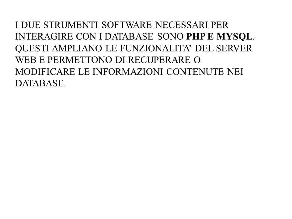 I DUE STRUMENTI SOFTWARE NECESSARI PER INTERAGIRE CON I DATABASE SONO PHP E MYSQL.
