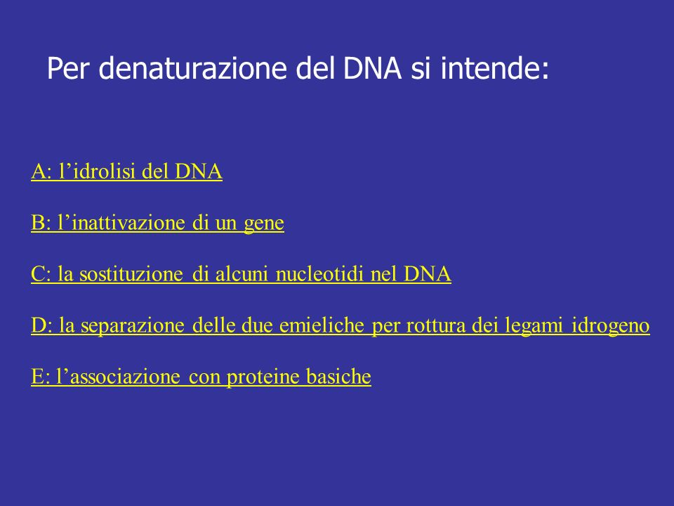 Per denaturazione del DNA si intende: