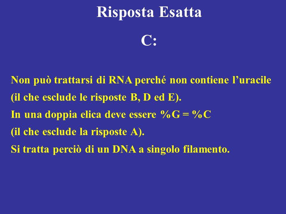 Risposta Esatta C: Non può trattarsi di RNA perché non contiene l'uracile. (il che esclude le risposte B, D ed E).