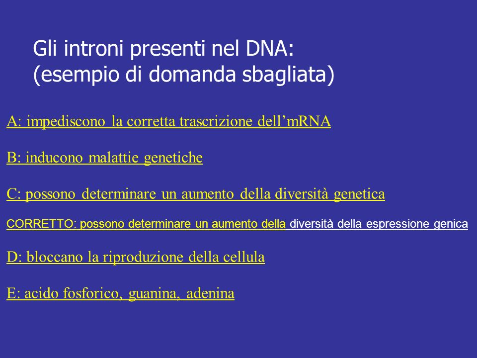 Gli introni presenti nel DNA: (esempio di domanda sbagliata)