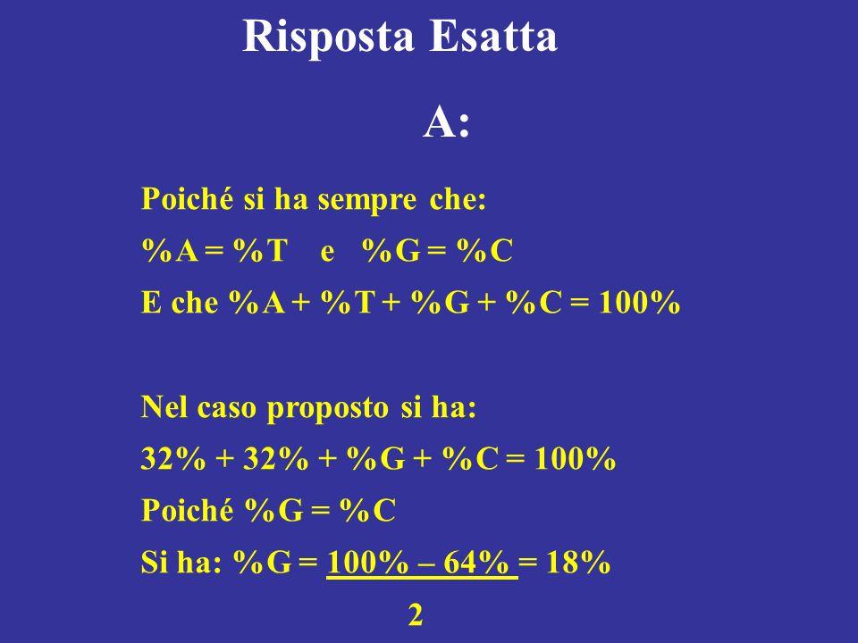 Risposta Esatta A: Poiché si ha sempre che: %A = %T e %G = %C
