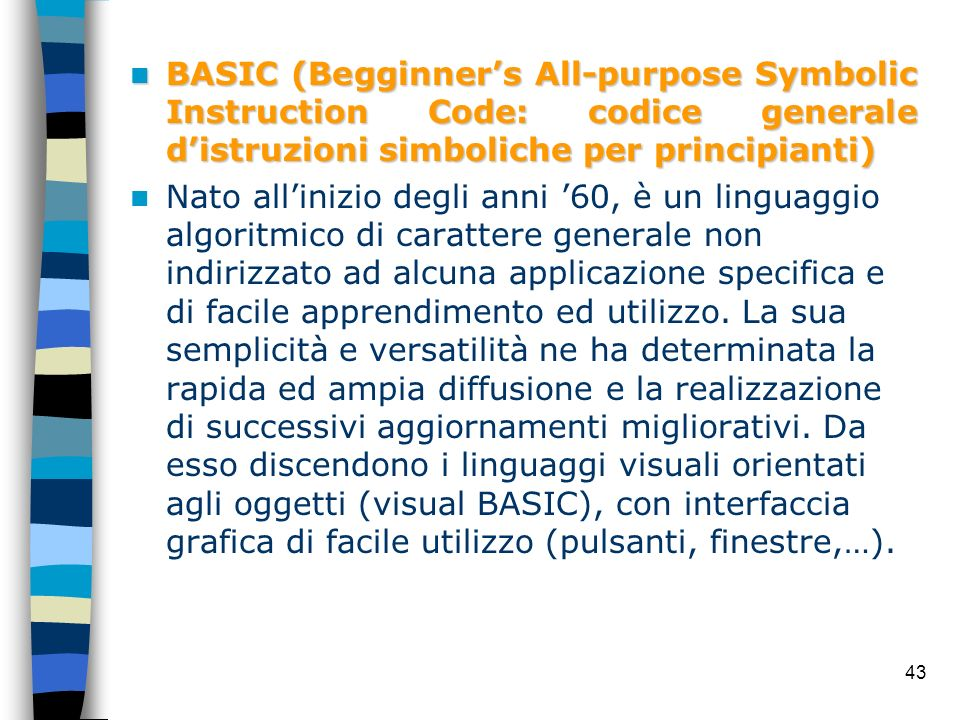 BASIC (Begginner's All-purpose Symbolic Instruction Code: codice generale d'istruzioni simboliche per principianti)