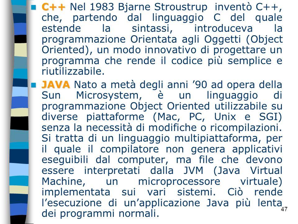 C++ Nel 1983 Bjarne Stroustrup inventò C++, che, partendo dal linguaggio C del quale estende la sintassi, introduceva la programmazione Orientata agli Oggetti (Object Oriented), un modo innovativo di progettare un programma che rende il codice più semplice e riutilizzabile.