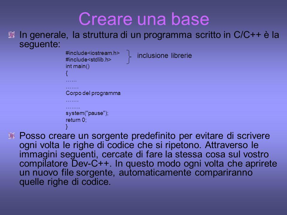 Creare una base In generale, la struttura di un programma scritto in C/C++ è la seguente: #include<iostream.h>
