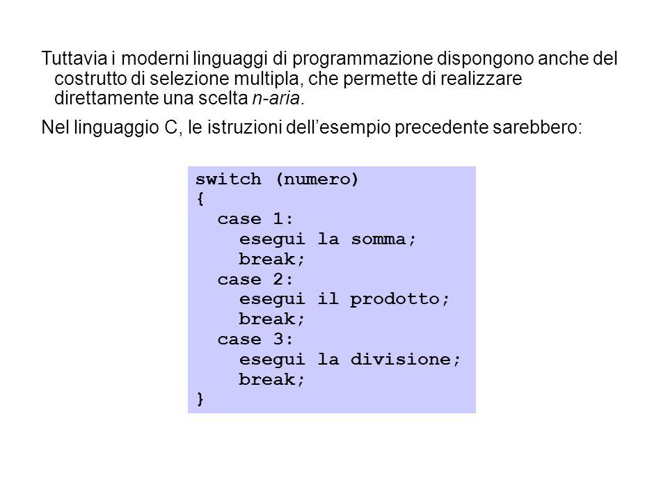 Tuttavia i moderni linguaggi di programmazione dispongono anche del costrutto di selezione multipla, che permette di realizzare direttamente una scelta n-aria.