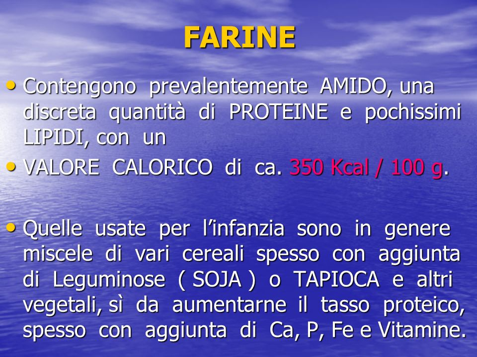 FARINE Contengono prevalentemente AMIDO, una discreta quantità di PROTEINE e pochissimi LIPIDI, con un.