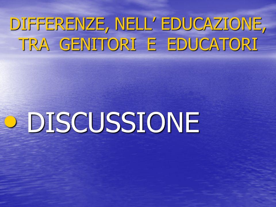 DIFFERENZE, NELL' EDUCAZIONE, TRA GENITORI E EDUCATORI