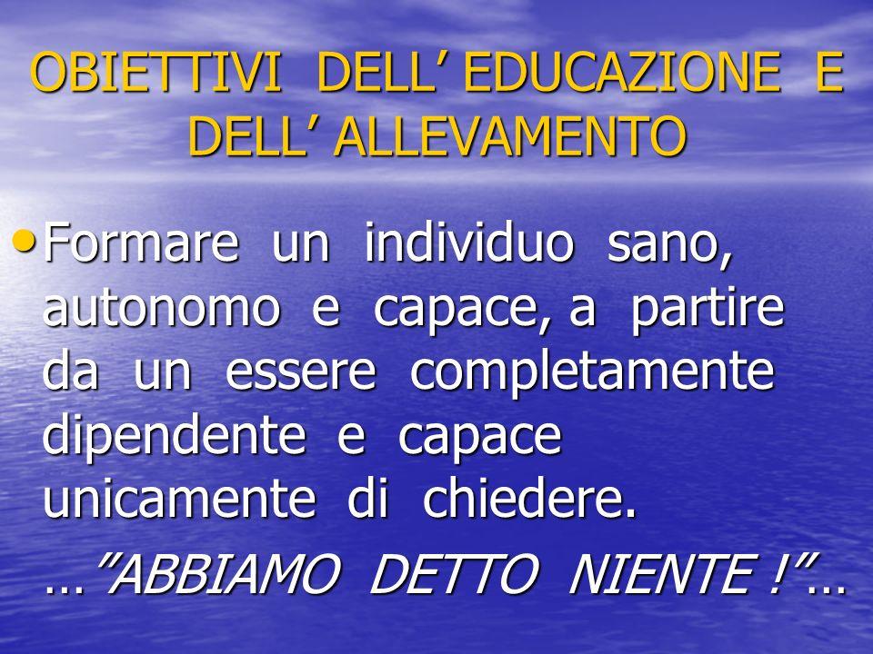 OBIETTIVI DELL' EDUCAZIONE E DELL' ALLEVAMENTO