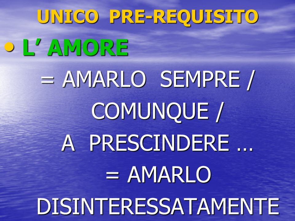 L' AMORE = AMARLO SEMPRE / COMUNQUE / A PRESCINDERE … = AMARLO