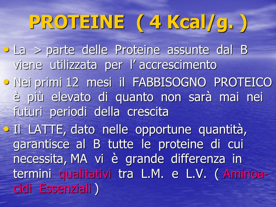 PROTEINE ( 4 Kcal/g. ) La > parte delle Proteine assunte dal B viene utilizzata per l' accrescimento.