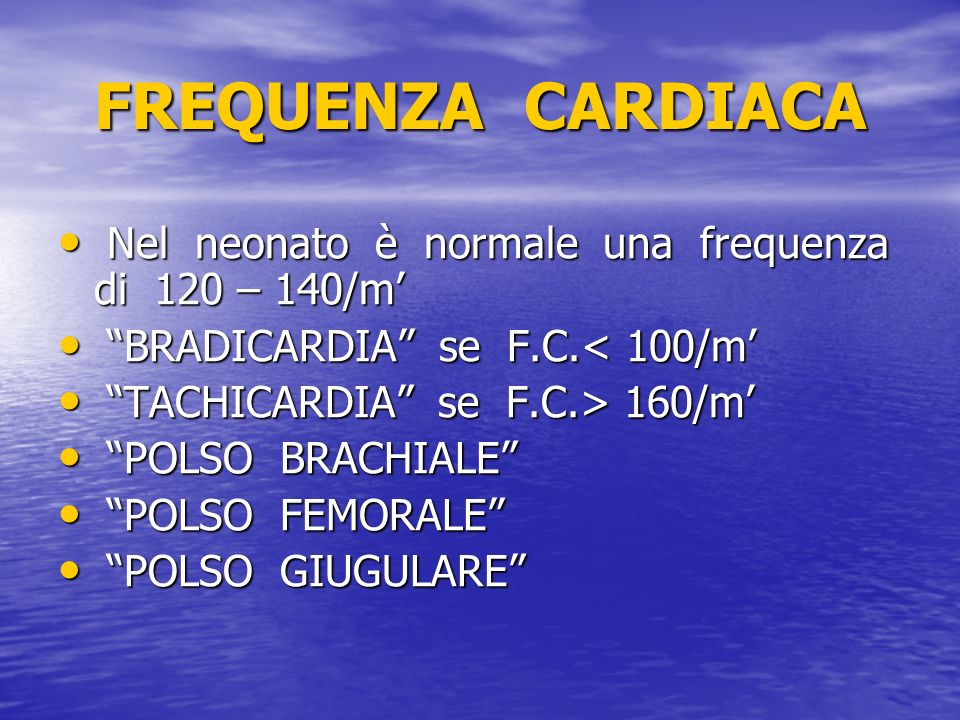 FREQUENZA CARDIACA Nel neonato è normale una frequenza di 120 – 140/m'