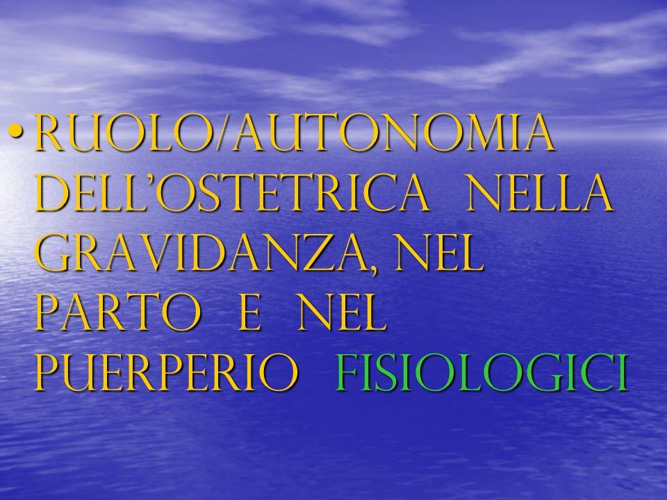 RUOLO/AUTONOMIA DELL'OSTETRICA NELLA GRAVIDANZA, NEL PARTO E NEL PUERPERIO FISIOLOGICI