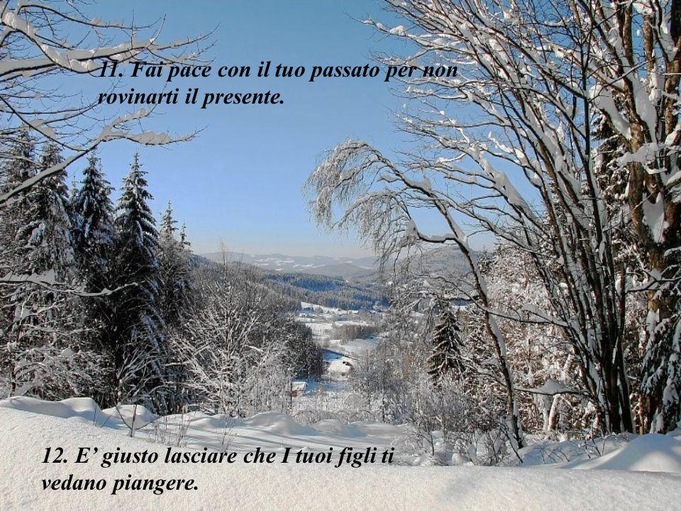 11. Fai pace con il tuo passato per non rovinarti il presente.