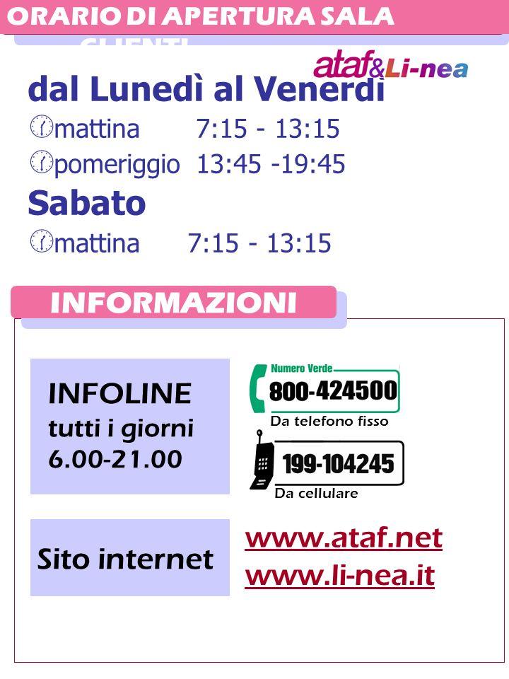 dal Lunedì al Venerdì Sabato INFORMAZIONI INFOLINE www.ataf.net