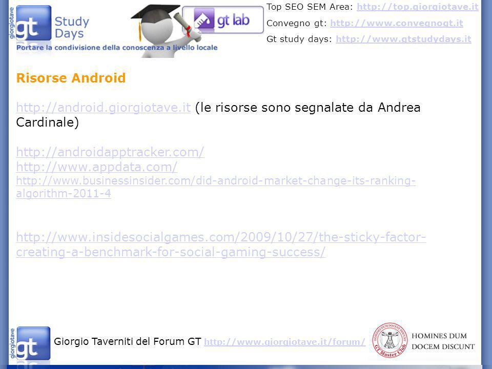Risorse Android http://android.giorgiotave.it (le risorse sono segnalate da Andrea Cardinale) http://androidapptracker.com/