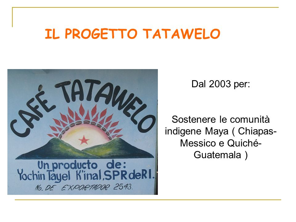 IL PROGETTO TATAWELO Dal 2003 per: