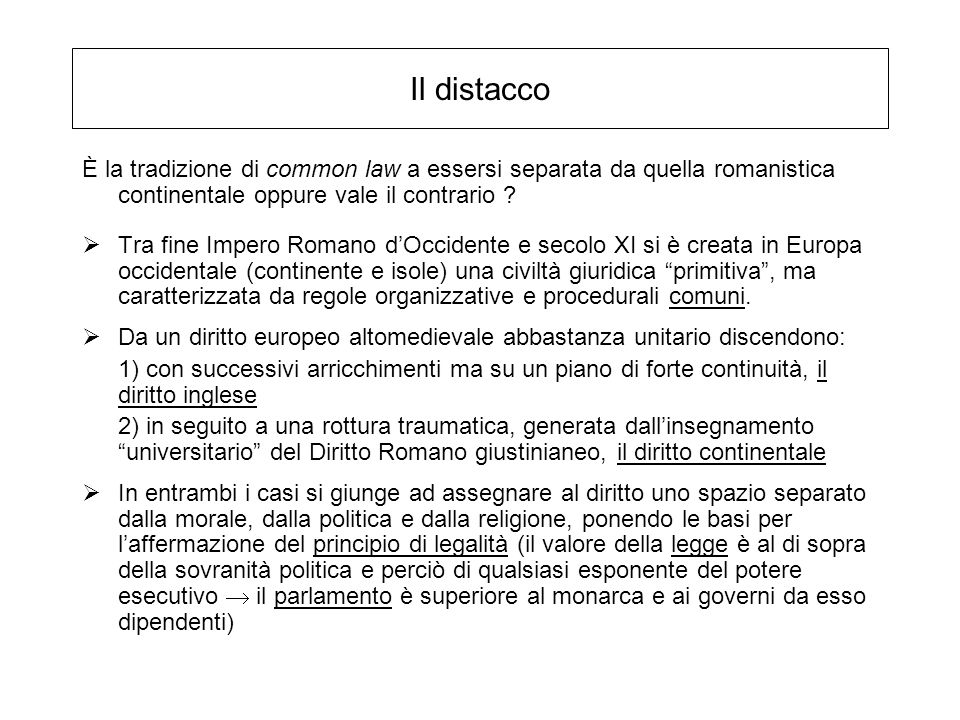 Il distacco È la tradizione di common law a essersi separata da quella romanistica continentale oppure vale il contrario