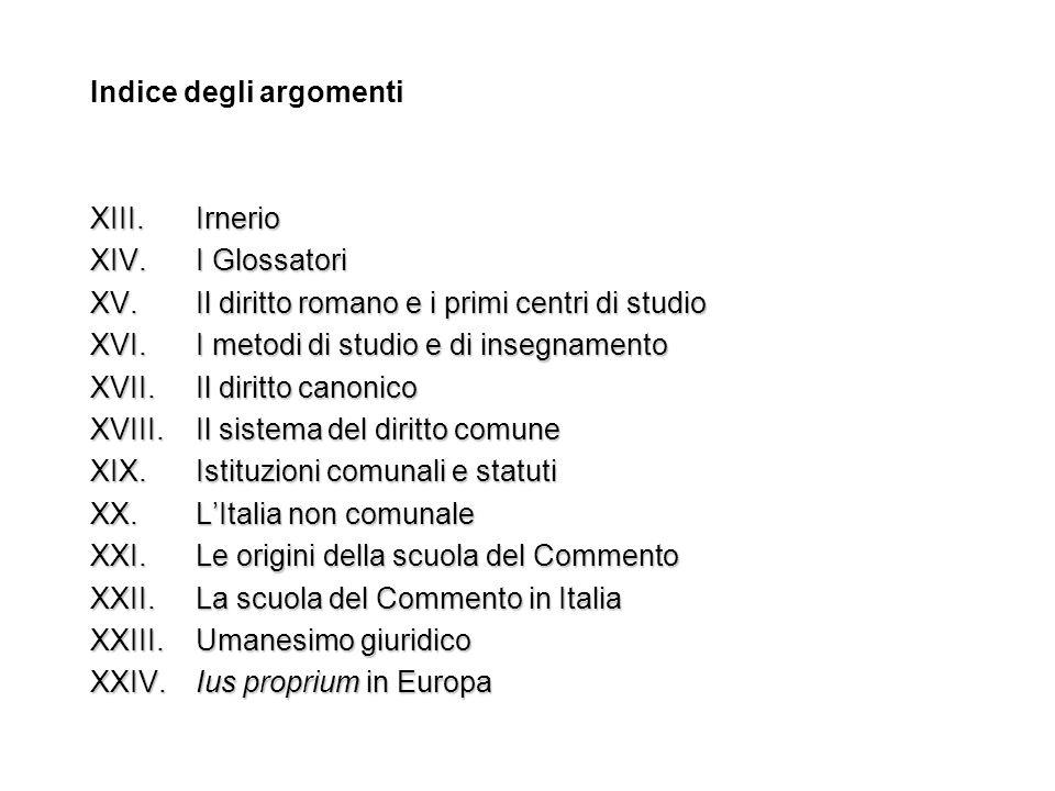 Indice degli argomenti XIII. Irnerio XIV. I Glossatori XV